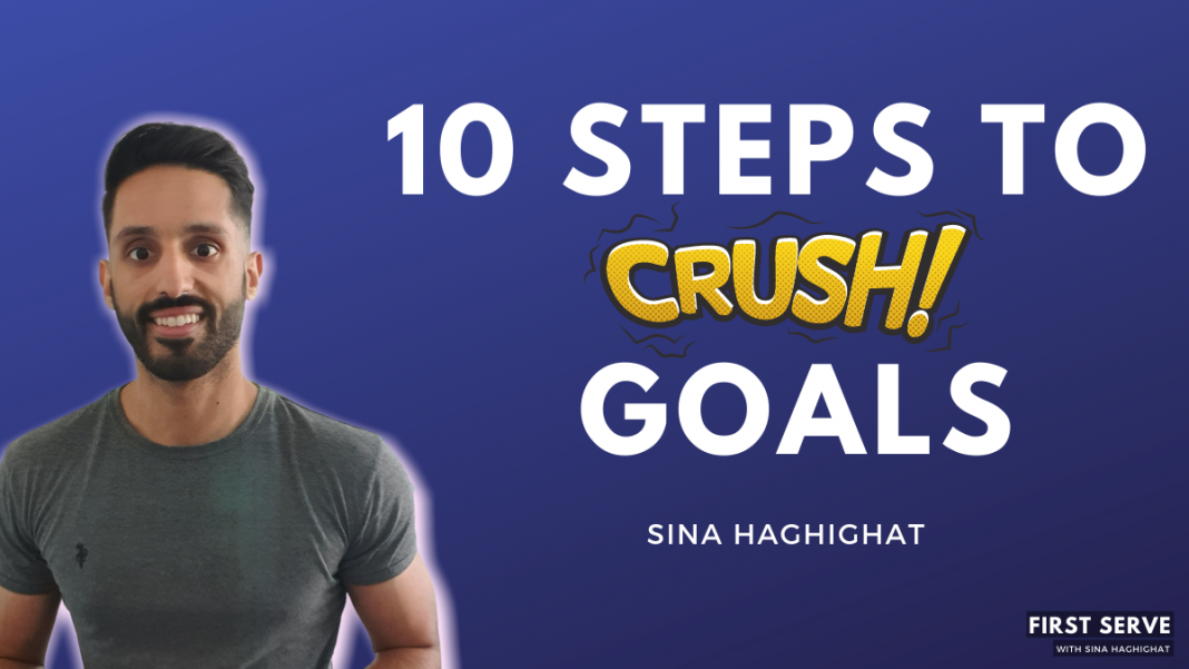 10 steps to crush your goals with Sina Haghighat